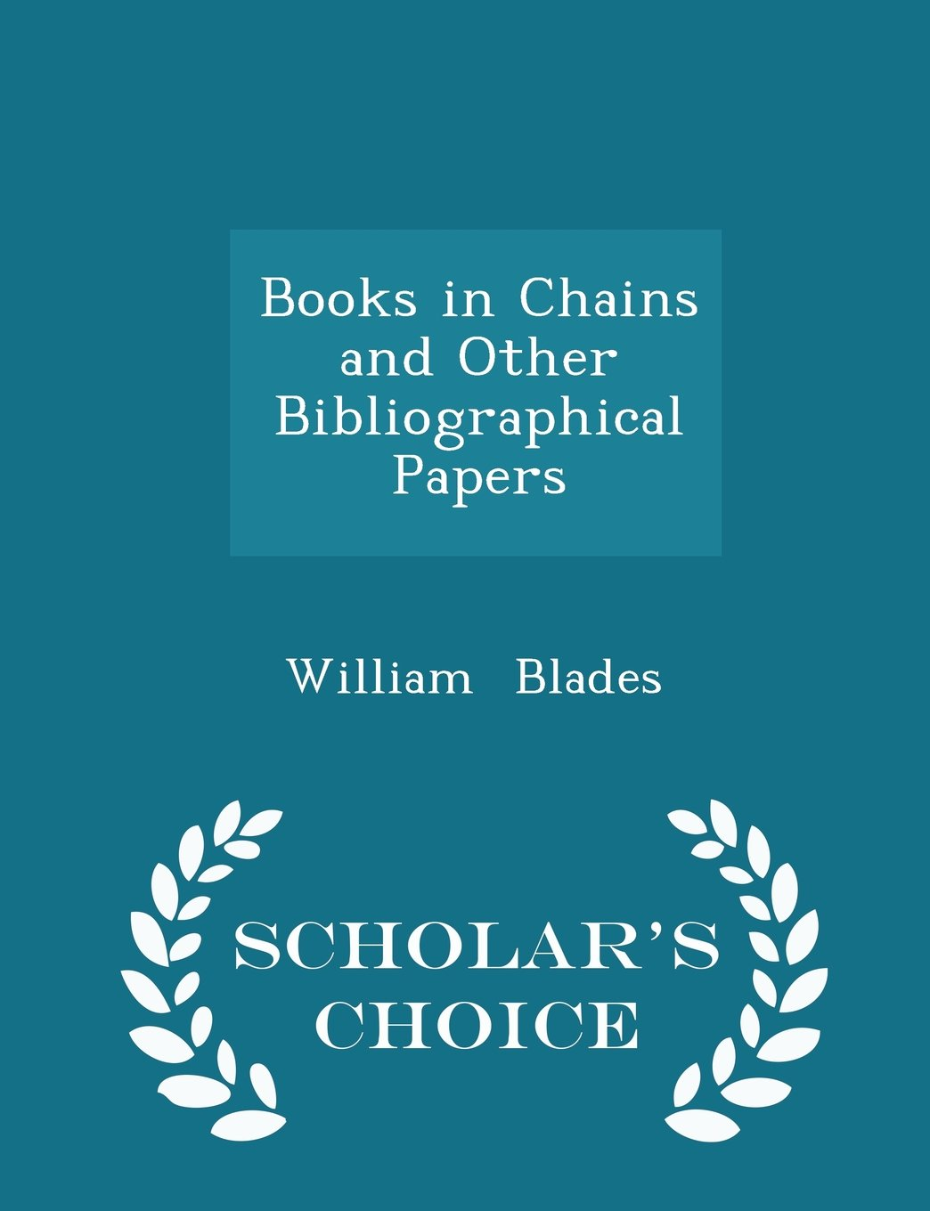 Read Online Books in Chains and Other Bibliographical Papers - Scholar's Choice Edition pdf