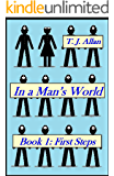 In a Man's World: Book 1 - First Steps