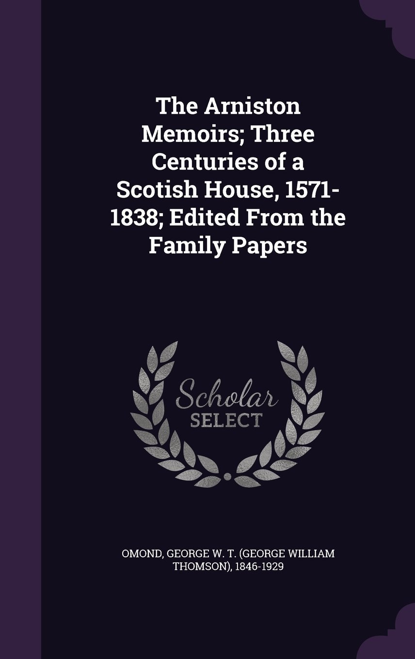 Download The Arniston Memoirs; Three Centuries of a Scotish House, 1571-1838; Edited from the Family Papers pdf epub