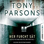 Wer Furcht sät: Detective Max Wolfes dritter Fall | Tony Parsons