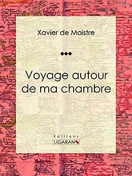 Voyage autour de ma chambre french edition ebook xavier for Autour de ma chambre