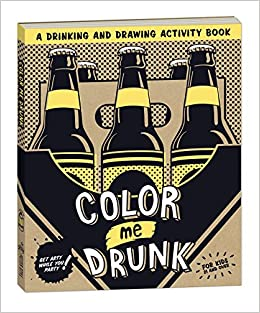 Color Me Drunk A Drinking And Drawing Activity Book POTTER STYLE 9780307886927 Amazon Books