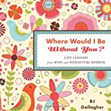 img - for Where Would I Be Without You?: Life Lessons from Wise and Wonderful Women book / textbook / text book