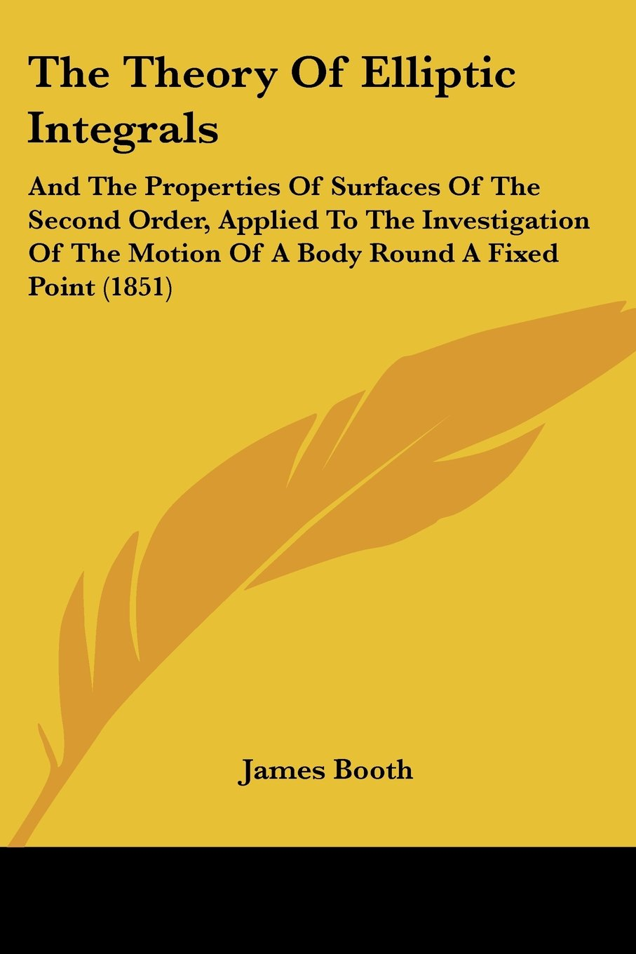 The Theory Of Elliptic Integrals: And The Properties Of Surfaces Of The Second Order, Applied To The Investigation Of The Motion Of A Body Round A Fixed Point (1851) pdf epub