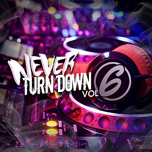 Never Turn Down, Vol. 6 [Explicit]