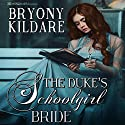 The Duke's Schoolgirl Bride Audiobook by Bryony Kildare Narrated by Duchess DeFoix