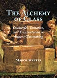 The Alchemy of Glass : Counterfeit, Imitation, and Transmutation in Ancient Glassmaking, Beretta, Marco, 0881353507
