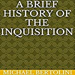 A Brief History of the Inquisition | Michael Bertolini