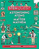 Astonishing Atoms and Matter Mayhem: Science (STEM Quest)