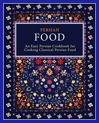 Persian Food: An Easy Persian Cookbook for Cooking Classical Persian Food (2nd Edition) by BookSumo Press