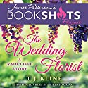 The Wedding Florist: A Radcliffe Story Audiobook by T. J. Kline, James Patterson - foreword Narrated by Lauren Fortgang