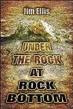Under the Rock at Rock Bottom, Jim Ellis, 1607032805