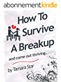 How to Survive a Break Up: and come out thriving... (English Edition)