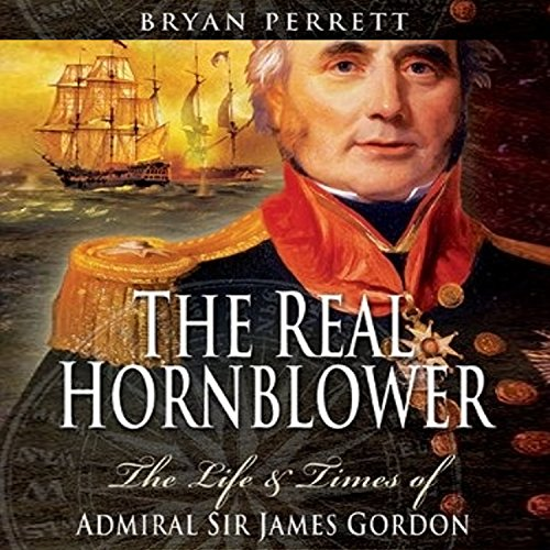 The Legitimate Hornblower: The Life and Times of Admiral Sir James Gordon