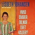 Hvad svarer du, når livet kalder? Mit spring fra toppen af karrieren til bunden af Indiens slum | Lisbeth Johansen,Mette Skov Hansen