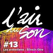 Les entretiens : Silvain Gire (L'Air du son 13) | Andréane Meslard, Sophie Massieu