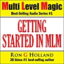Getting Started in MLM: Your Best Choice Ever - Multi Level Magic book one Audiobook by Ron G. Holland Narrated by Alex Rehder