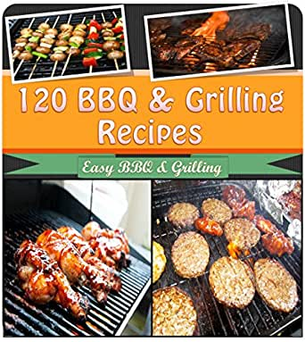 Bbq Grilling Cookbook 120 Of The Best Bbq And Grilling Recipes For Chicken Beef Pork Lamb And Seafood Bbq Grilling Bbq Cookbook Bbq Recipes