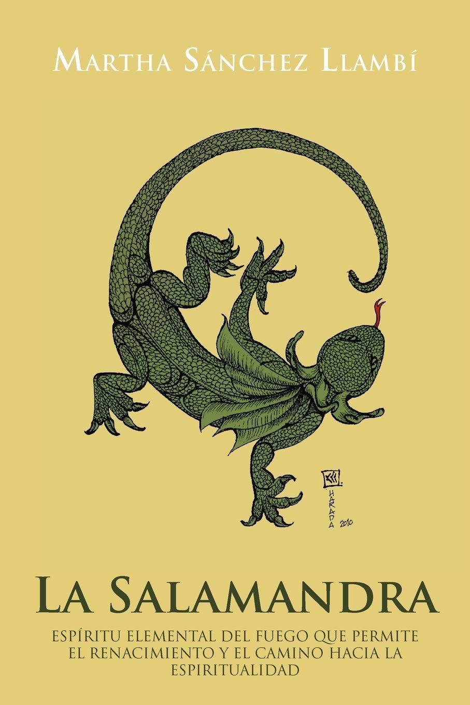 La Salamandra: Espiritu Elemental del Fuego Que Permite El Renacimiento y El Camino Hacia La Espiritualidad: Amazon.es: Llamb, Martha S., Llambi, Martha Sanchez: Libros