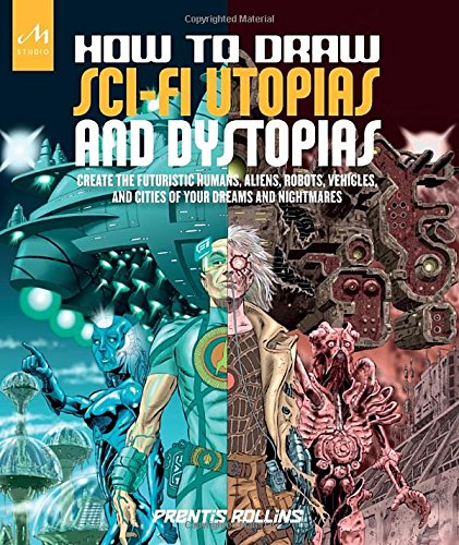 How to Draw Sci-Fi Utopias and Dystopias: Create the Futuristic Humans, Aliens, Robots, Vehicles, and Cities of Your Dreams and (Digital Dreams Costume)