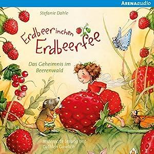 Das Geheimnis im Beerenwald und andere Geschichten (Erdbeerinchen Erdbeerfee) Hörbuch