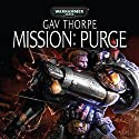 Mission: Purge: Warhammer 40,000 Audiobook by Gav Thorpe Narrated by Tim Treloar, Clive Wood