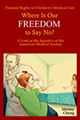 Parental Rights in Children's Medical Care: Where Is Our Freedom to Say No? A Look at the Injustice of the American Medical System Kindle Edition