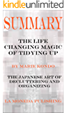 Summary: The Life Changing Magic of Tidying Up: The Japanese Art of Decluttering and Organizing by Marie Kondo Key Concepts in 15 Min or Less