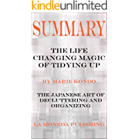 Summary: The Life Changing Magic of Tidying Up: The Japanese Art of Decluttering and Organizing by Marie Kondo|Key…