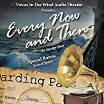 Every Now and Then | George Zarr, Voices in the Wind Audio Theatre (producer)