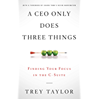 A CEO Only Does Three Things: Finding Your Focus in the C-Suite (English Edition)