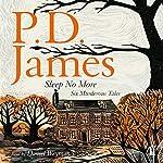 Sleep No More: Six Murderous Tales | P. D. James