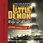 Little Demon in the City of Light: A True Story of Murder and Mesmerism in Belle Epoque Paris | Steven Levingston