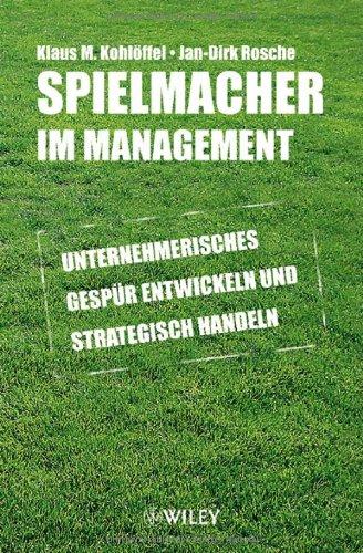 Spielmacher im Management: Unternehmerisches Gespür entwickeln und strategisch handeln: Unternehmerisches Gespur Entwickeln Und Strategisch Handeln