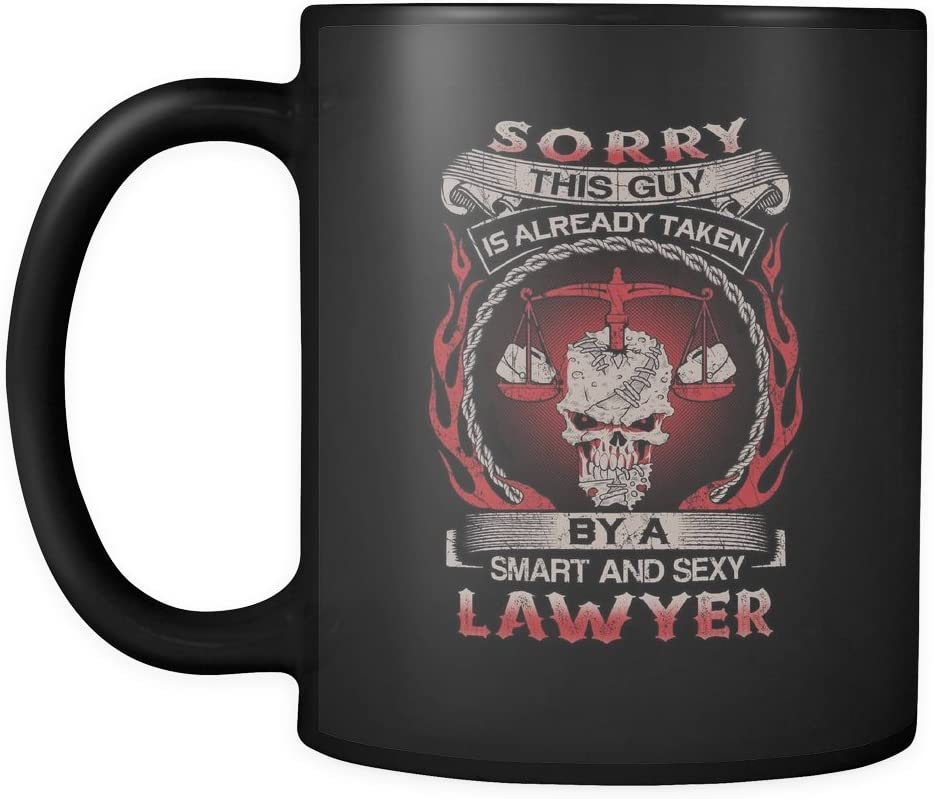 Lawyer Mug Sorry This Guy Is Already Taken By A Smart And Sexy Lawyer Favorite 11 Oz Black Print Ceramic Coffee Mugs Coffee Cups Mugs