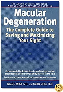 Macular Degeneration: The Complete Guide to Saving and Maximizing Your Sight