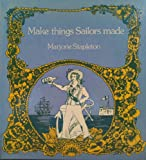 Make Things Sailors Made, Marjorie Stapleton, 080085053X