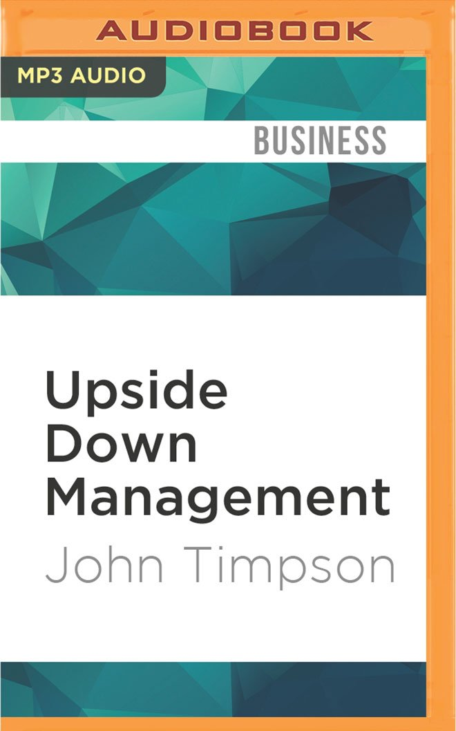 Upside Down Management: A Common-Sense Guide to Better Business pdf