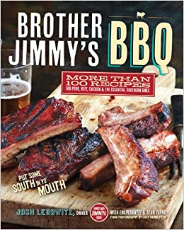Brother Jimmy S Bbq More Than 100 Recipes For Pork Beef Chicken And The Essential Southern Sides Josh Lebowitz Eva Pesantez 9781584799542 Amazon Com