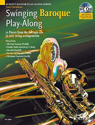 (Swinging Baroque Play-Along: 12 Pieces from the Baroque Era in Easy Swing Arrangements Tenor Sax (Schott Master Play-along Series))