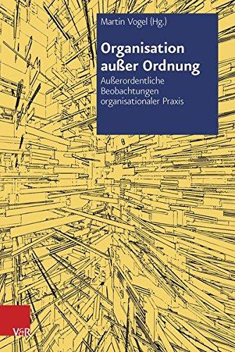 organisation-ausser-ordnung-ausserordentliche-beobachtungen-organisationaler-praxis-organisation-ausser-ordnung