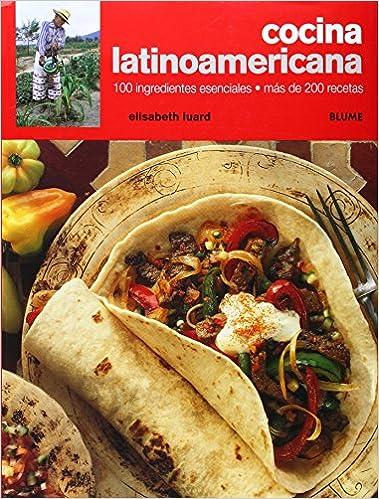 Cocina latinoamericana: 100 ingredientes esenciales. Más de 200 recetas: Amazon.es: Luard, Elisabeth: Libros