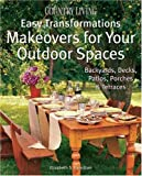 Country Living Easy Transformations: Makeovers for Your Outdoor Spaces: Backyards, Decks, Patios, Porches & Terraces