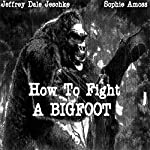 How to Fight a Bigfoot | Jeffrey Jeschke
