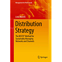 Distribution Strategy: The BESTX® Method for Sustainably Managing Networks and Channels (Management for Professionals)