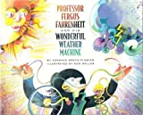 Professor Fergus Fahrenheit and His Wonderful Weather Machine, Candace Fleming, 0671870475