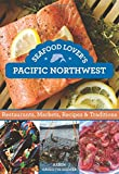 Seafood Lover's Pacific Northwest: Restaurants, Markets, Recipes & Traditions