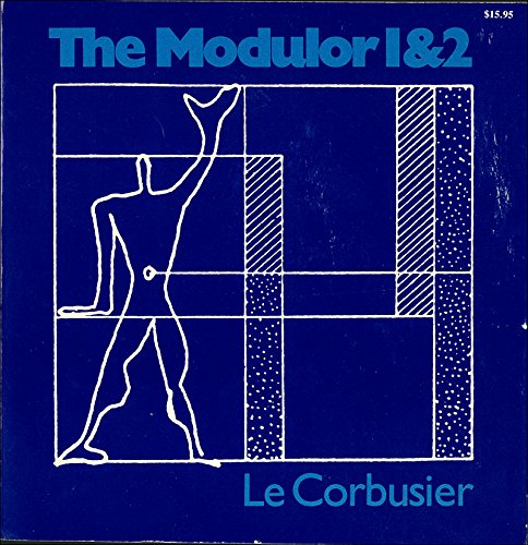 The Modulor 1 & 2: A Harmonious Measure to the Human Scale Universally Applicable to Architecture and Mechanics (The Modular Le Corbusier compare prices)
