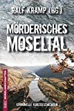 Mörderisches Moseltal: Kriminelle Kurzgeschichten (Mordlandschaften, Band 20)