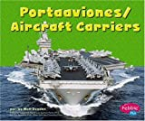 Portaaviones/Aircraft Carriers (Maquinas maravillosas/Mighty Machines) (Multilingual Edition)